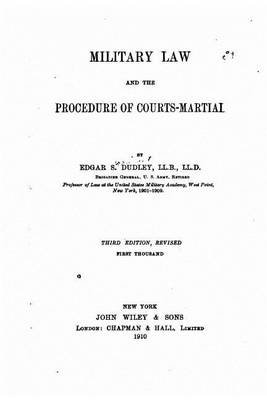 Military Law and the Procedure of Courts-Martial (Paperback): Edgar S. Dudley