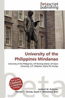 University of the Philippines Mindanao (Paperback): Lambert M. Surhone, Mariam T. Tennoe, Susan F. Henssonow