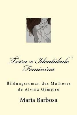 Terra E Identidade Feminina - Bildungsroman Das Mulheres de Alvina Gameiro (Portuguese, Paperback): Maria S B Barbosa