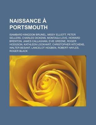 Naissance a Portsmouth - Isambard Kingdom Brunel, Missy Elliott, Peter Sellers, Charles Dickens, Montagu Love, Howard Brenton,...