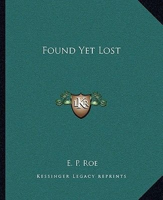 Found Yet Lost (Paperback): Edward Payson Roe