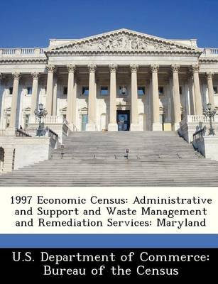 1997 Economic Census - Administrative and Support and Waste Management and Remediation Services: Maryland (Paperback):