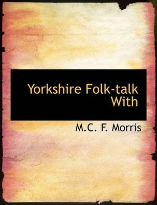 Yorkshire Folk-Talk with (Paperback): M. C. F. Morris
