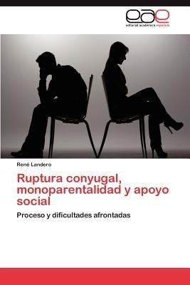 Ruptura Conyugal, Monoparentalidad y Apoyo Social (Spanish, Paperback): Ren Landero, Rene Landero