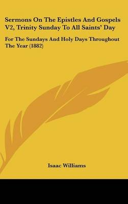 Sermons on the Epistles and Gospels V2, Trinity Sunday to All Saints' Day - For the Sundays and Holy Days Throughout the...