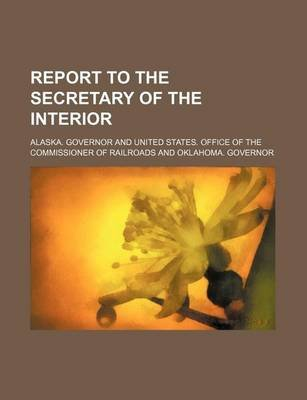 Report to the Secretary of the Interior (Paperback): Alaska Governor