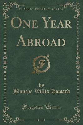 One Year Abroad (Classic Reprint) (Paperback): Blanche Willis Howard