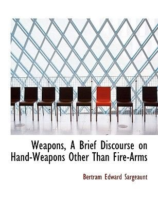 Weapons, a Brief Discourse on Hand-Weapons Other Than Fire-Arms (Large print, Paperback, Large type / large print edition):...