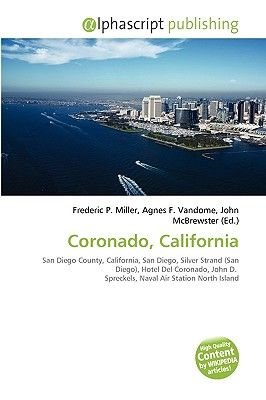 Coronado, California (Paperback): Frederic P. Miller, Agnes F. Vandome, John McBrewster