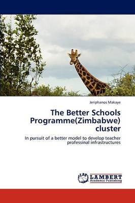 The Better Schools Programme(zimbabwe) Cluster (Paperback): Jeriphanos Makaye