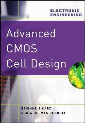 Advanced CMOS Cell Design (Hardcover, Ed): Etienne Sicard, Sonia Delmas Bendhia