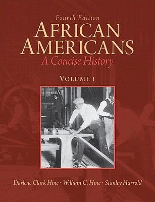 African Americans, v. 1 - A Concise History (Paperback, 4th Revised edition): Darlene Clark Hine, William C. Hine, Stanley...