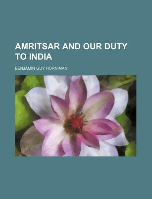 Amritsar and Our Duty to India (Paperback): Benjamin Guy Horniman