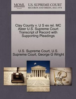 Clay County V U S Ex Rel Mc Aleer U S Supreme Court Transcript Of