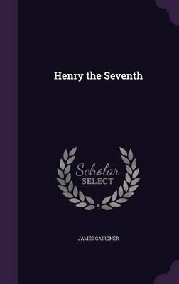 Henry the Seventh (Hardcover): James Gairdner