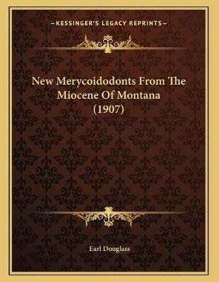 New Merycoidodonts from the Miocene of Montana (1907) (Paperback): Earl Douglass