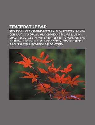 Teaterstubbar - Regissor, Lorensbergsteatern, Spoksonaten, Romeo Och Julia, a Chorus Line, Commedia Dell'arte, Unga...
