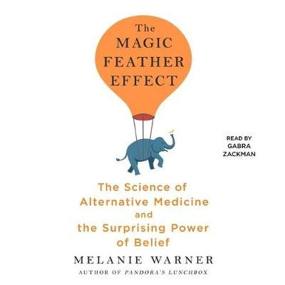 The Magic Feather Effect - The Science of Alternative Medicine and the Surprising Power of Belief (Standard format, CD):...