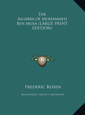 The Algebra of Mohammed Ben Musa (Large print, Hardcover, large type edition): Frederic Rosen