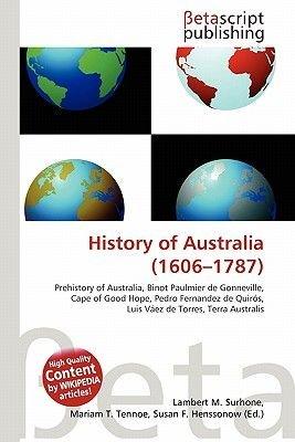 History of Australia (1606-1787) (Paperback): Lambert M. Surhone, Miriam T. Timpledon, Susan F. Marseken