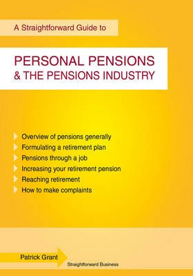 A Straightforward Guide to Personal Pensions and the Pensions Industry (Paperback, 4th edition): Patrick Grant