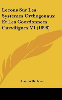 Lecons Sur Les Systemes Orthogonaux Et Les Coordonnees Curvilignes V1 (1898) (English, French, Hardcover): Gaston Darboux
