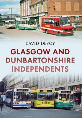 Glasgow and Dunbartonshire Independents (Paperback): David Devoy