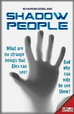 Fiction Express: Shadow People - What are the strange beings that Alex can see? (Paperback): Sharon Gosling