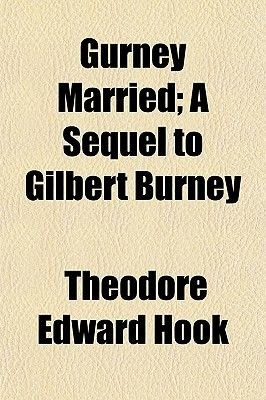 Gurney Married Volume 2; A Sequel to Gilbert Burney (Paperback): Theodore Edward Hook
