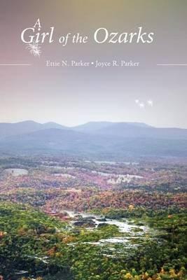 A Girl of the Ozarks (Paperback): Ettie N. Parker, Joyce R. Parker