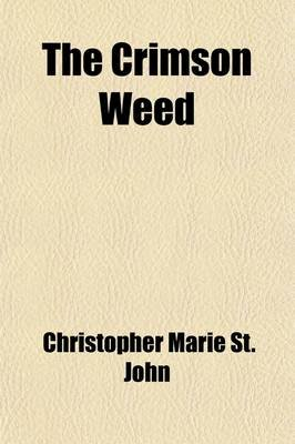 The Crimson Weed (Paperback): Christopher Marie St John