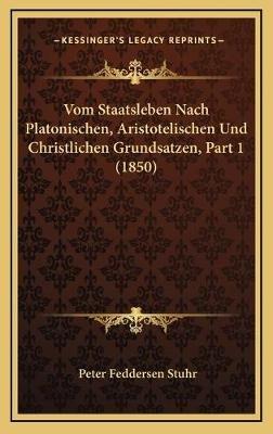 Vom Staatsleben Nach Platonischen, Aristotelischen Und Christlichen Grundsatzen, Part 1 (1850) (German, Hardcover): Peter...