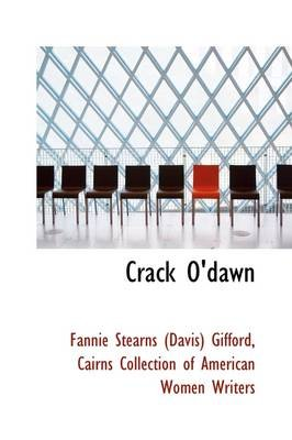 Crack O'Dawn (Hardcover): Fannie Stearns (Davis) Gifford