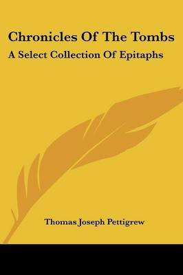 Chronicles of the Tombs - A Select Collection of Epitaphs (Paperback): Thomas Joseph Pettigrew
