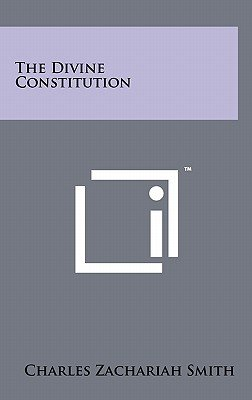 The Divine Constitution (Hardcover): Charles Zachariah Smith