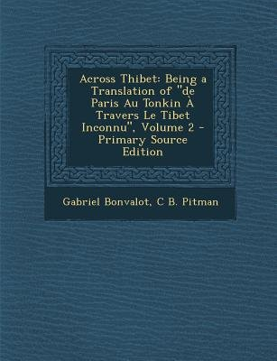 Across Thibet - Being a Translation of de Paris Au Tonkin a Travers Le Tibet Inconnu, Volume 2 (Paperback): Gabriel Bonvalot,...