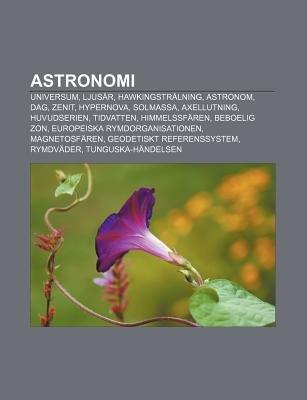 Astronomi - Universum, Ljusar, Hawkingstralning, Astronom, Dag, Zenit, Hypernova, Solmassa, Axellutning, Huvudserien,...