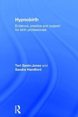 Hypnobirth - Evidence, practice and support for birth professionals (Hardcover): Teri Gavin-Jones, Sandra Handford