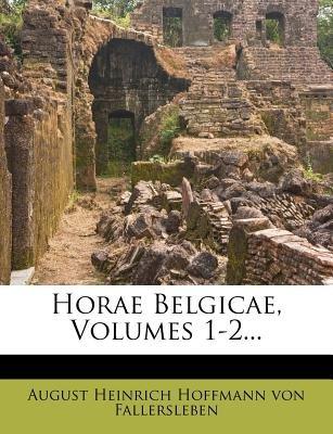 Horae Belgicae, Volumes 1-2... (English, Latin, Paperback): August Heinrich Hoffmann Von Fallerslebe