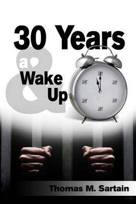 30 Years & a Wake Up (Paperback): MR Thomas M Sartain