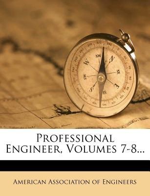 Professional Engineer, Volumes 7-8... (Paperback): American Association of Engineers