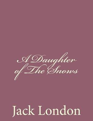 A Daughter of the Snows (Paperback): Jack London