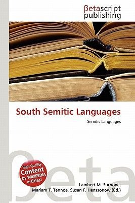 South Semitic Languages (Paperback): Lambert M. Surhone, Mariam T. Tennoe, Susan F. Henssonow