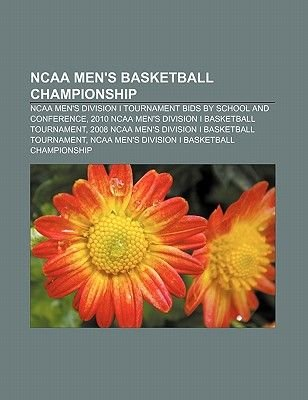 NCAA Men's Basketball Championship - NCAA Men's Division I Tournament Bids by School and Conference (Paperback):...