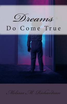 Dreams Do Come True (Paperback): Melissa M. Richardson