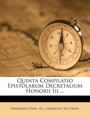 Quinta Compilatio Epistolarum Decretalium Honorii III ... (English, French, Paperback): Honorius (Papa, Iii
