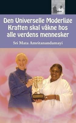 Den Universelle Moderlige Kraften Skal Vakne Hos Alle Verdens Mennesker (Norwegian, Paperback): Sri Mata Amritanandamayi Devi,...