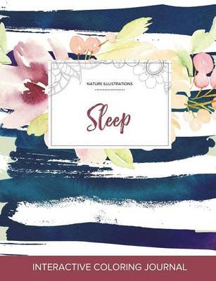 Adult Coloring Journal - Sleep (Nature Illustrations, Nautical Floral) (Paperback): Courtney Wegner