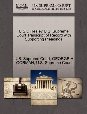 U S V. Healey U.S. Supreme Court Transcript of Record with Supporting Pleadings (Paperback): George H. Gorman