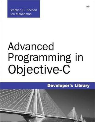 Advanced Programming in Objective-C (Paperback): Stephen G Kochan, Lee McKeeman